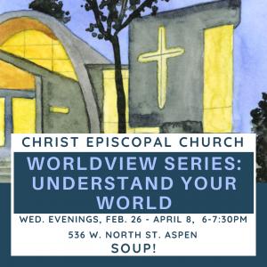 CEC Lenten Study | Worldview Series: Understand Your World @ Christ Episcopal Church
